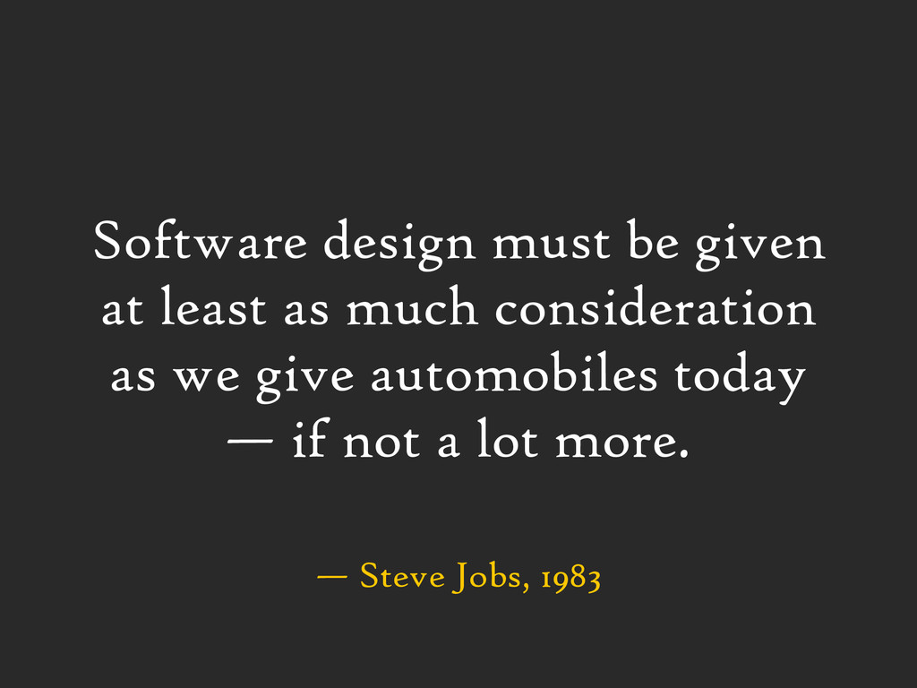 — Steve Jobs, 1983 Software design must be give...
