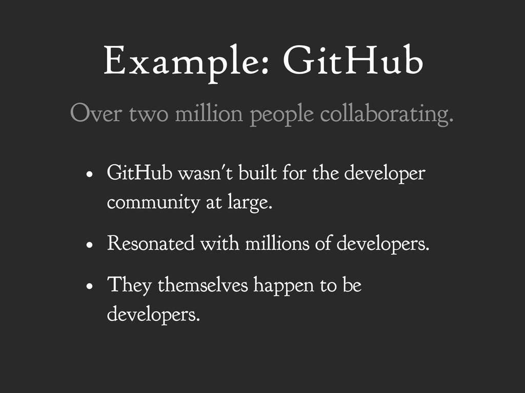 Example: GitHub • GitHub wasn't built for the d...