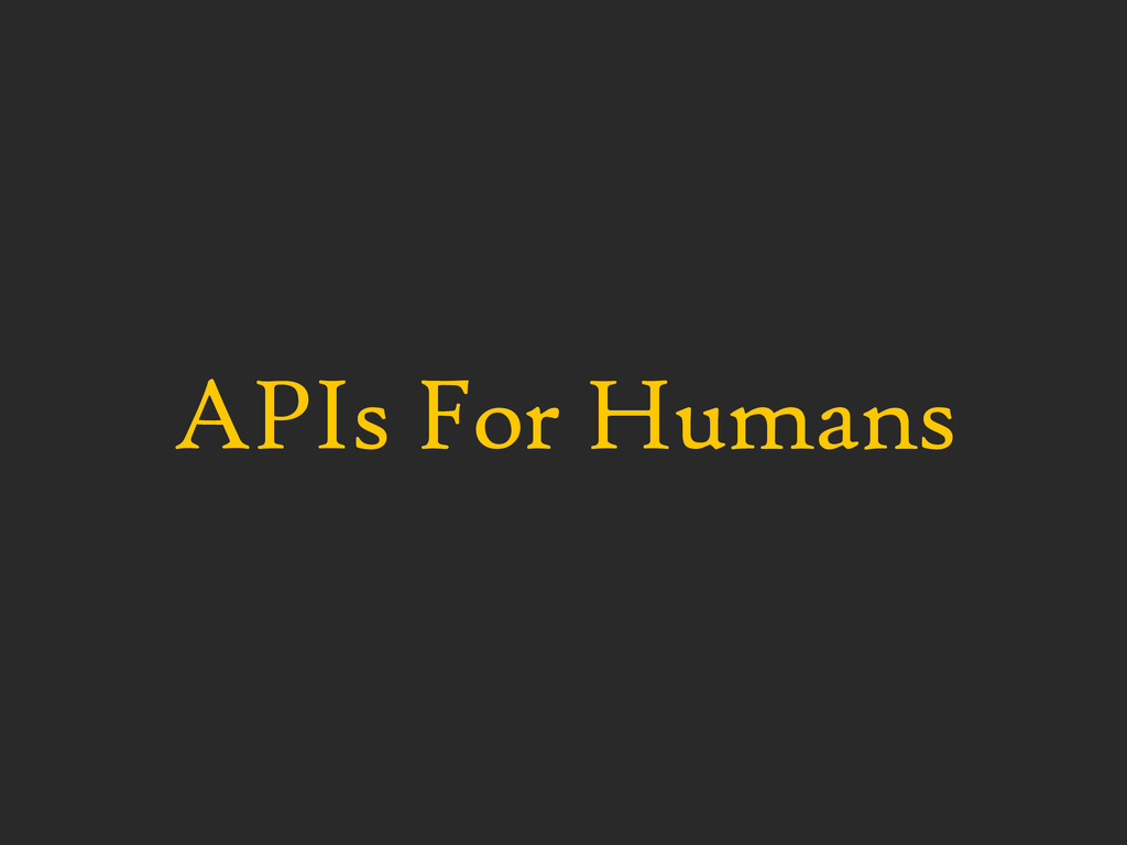 APIs For Humans