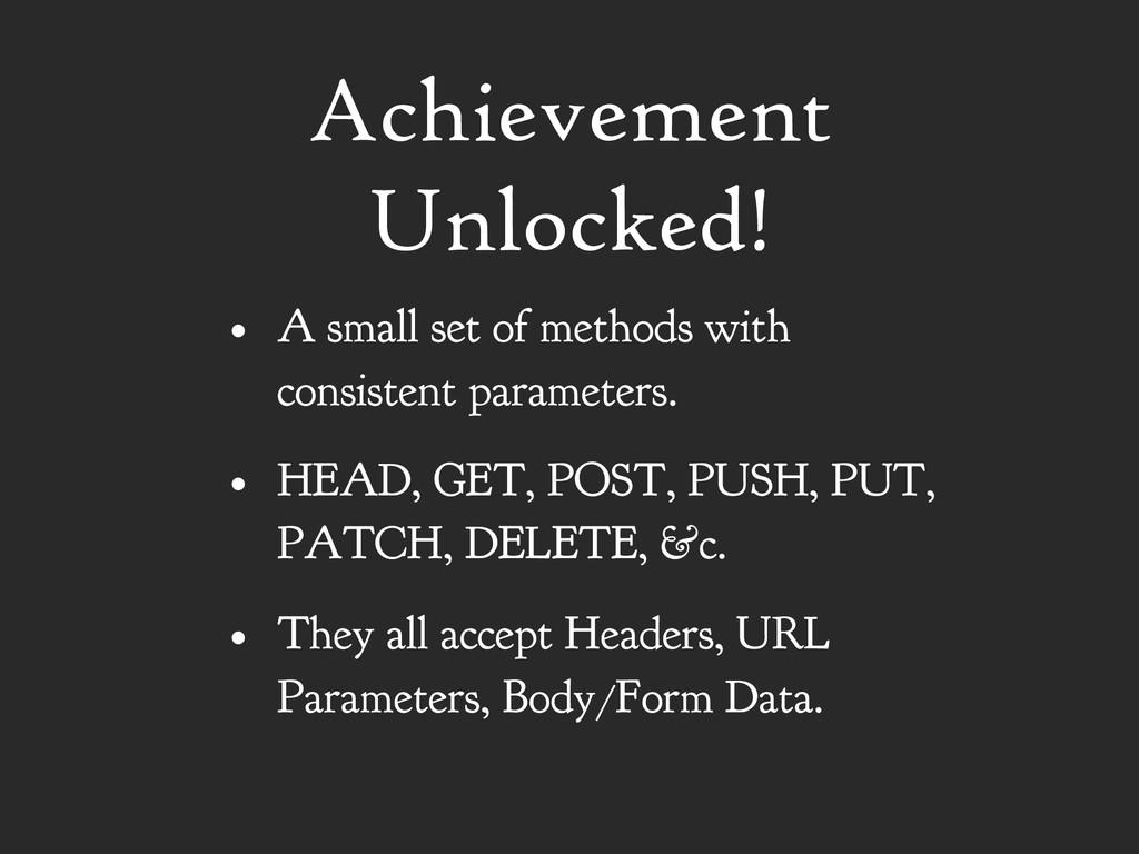 Achievement Unlocked! • A small set of methods ...