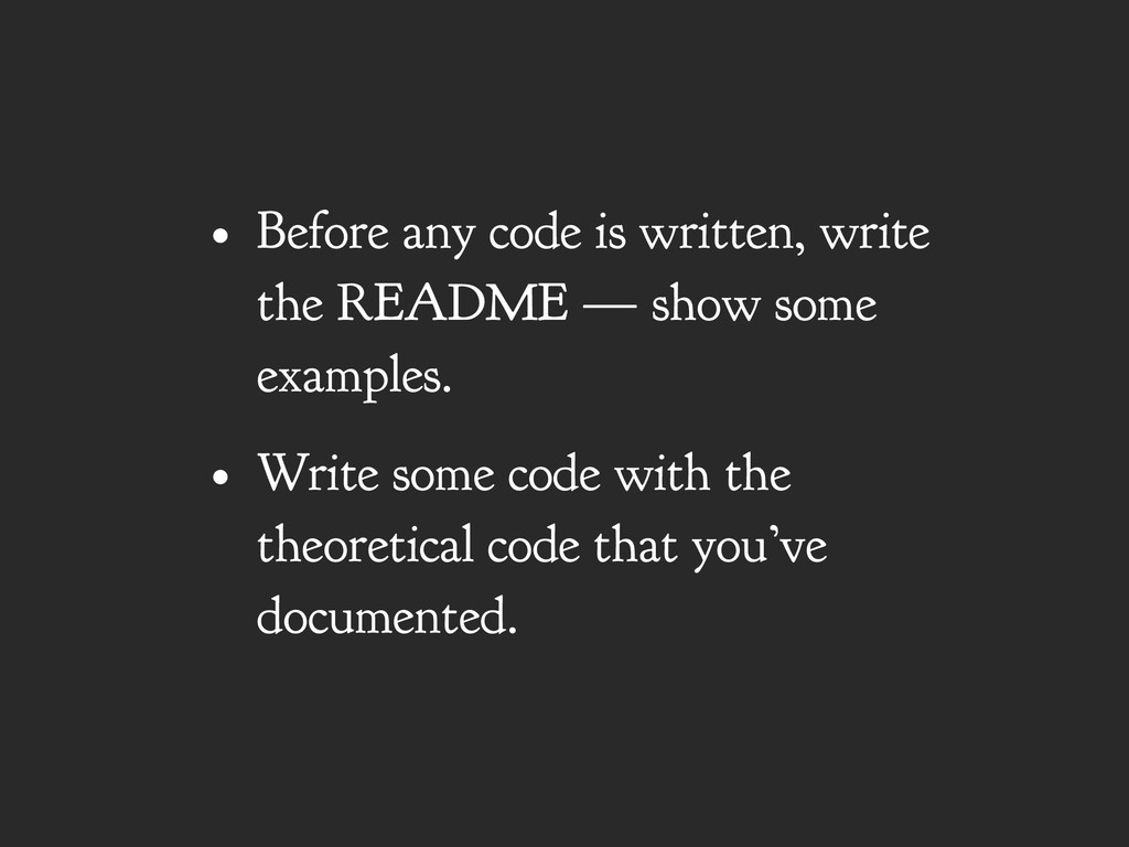 • Before any code is written, write the README ...