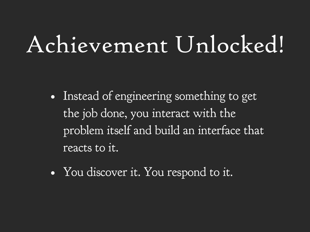 Achievement Unlocked! • Instead of engineering ...