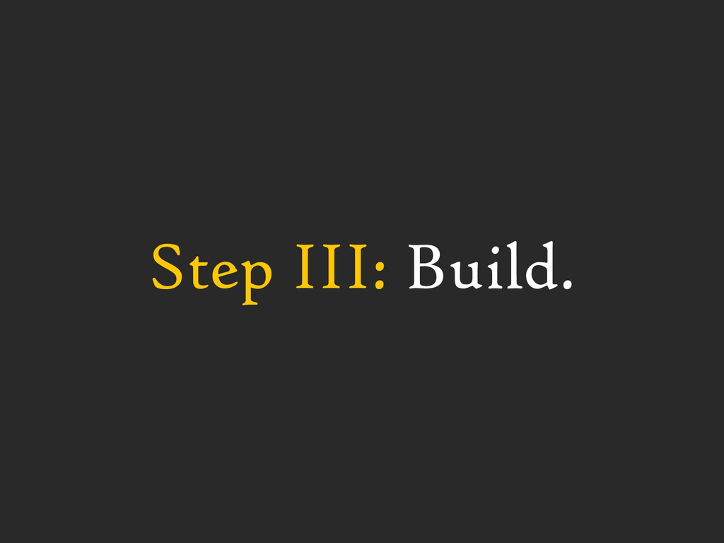 Step III: Build.