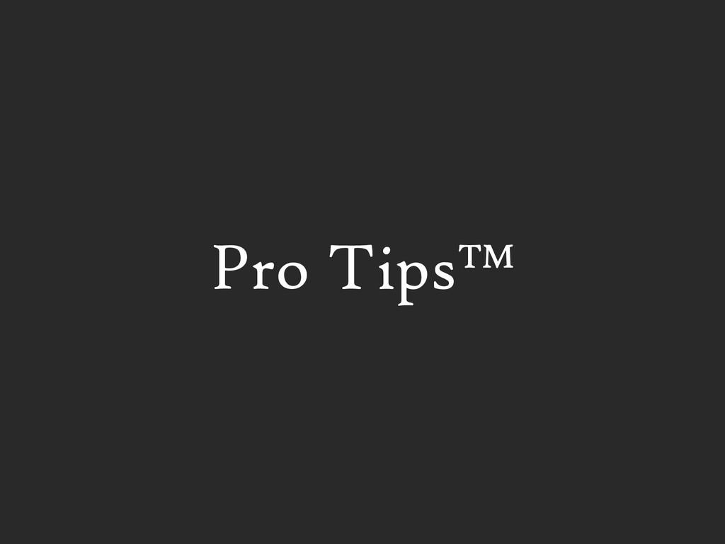 Pro Tips™