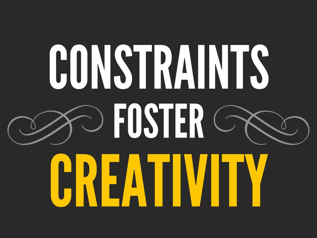CONSTRAINTS FOSTER CREATIVITY