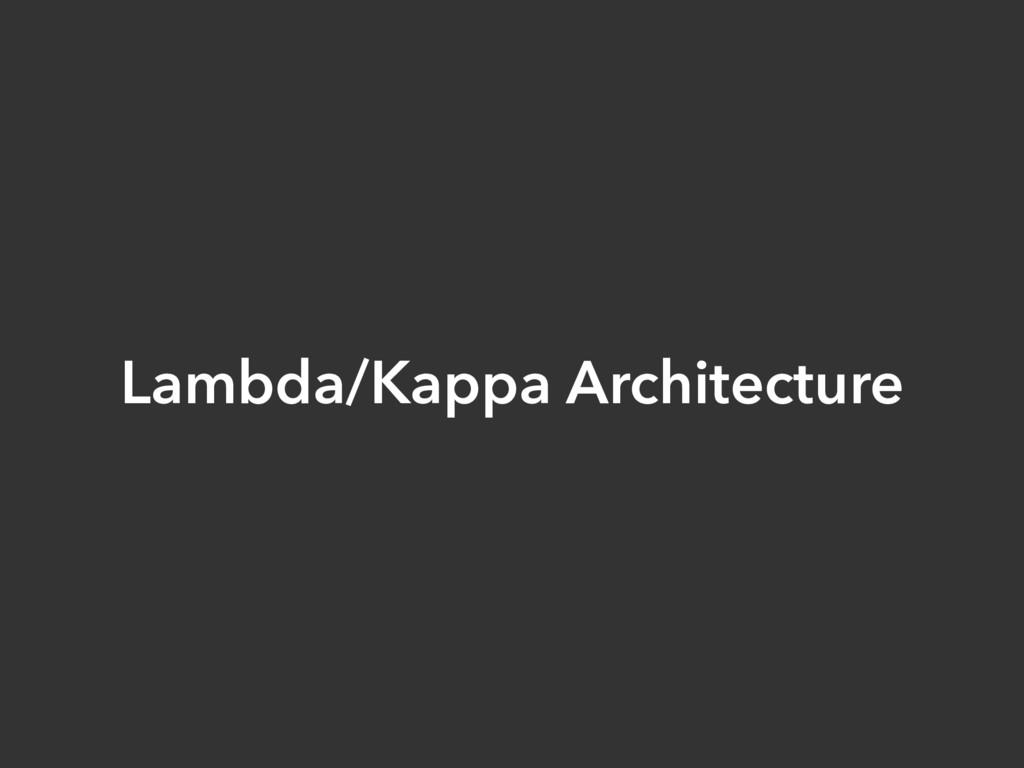 Lambda/Kappa Architecture