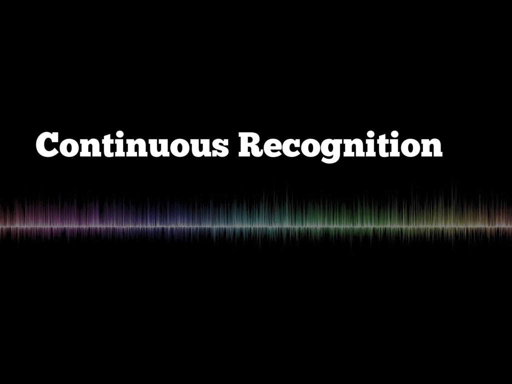 Continuous Recognition