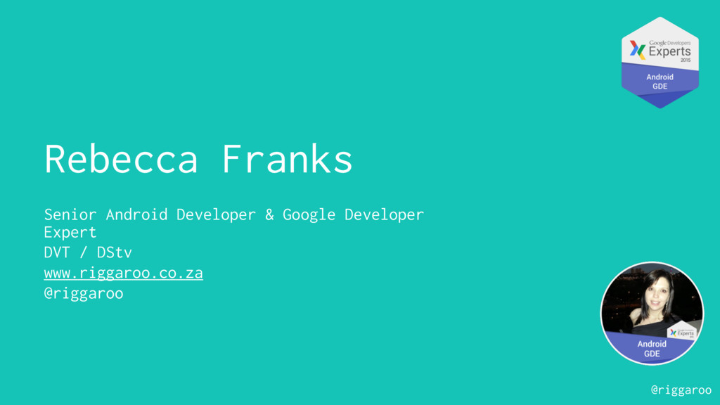 @riggaroo Rebecca Franks Senior Android Develop...