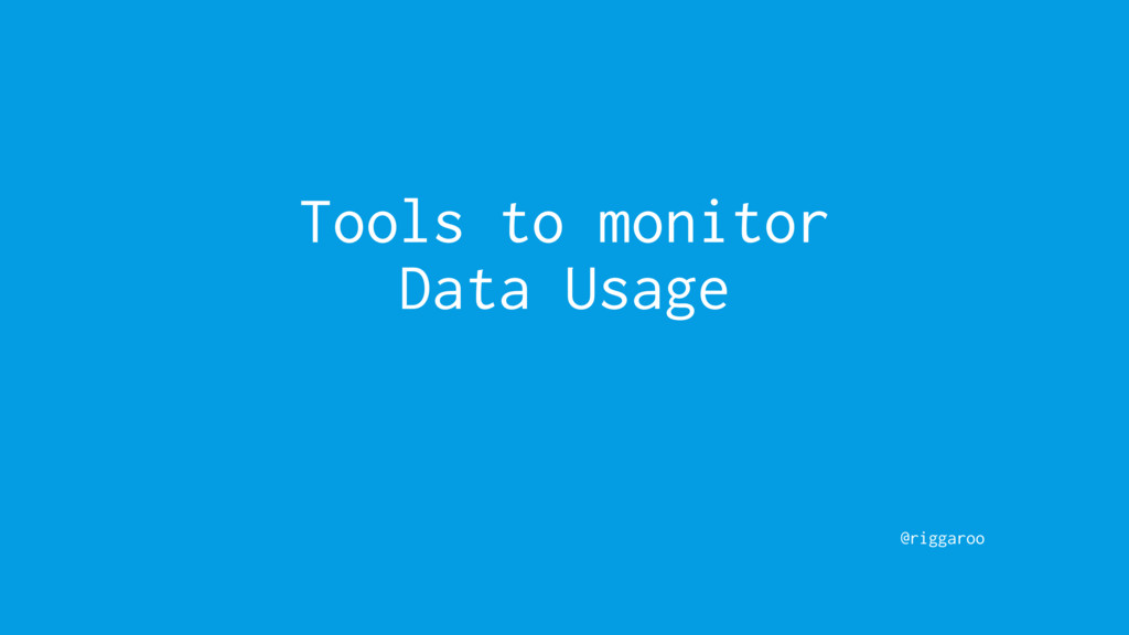 @riggaroo Tools to monitor Data Usage