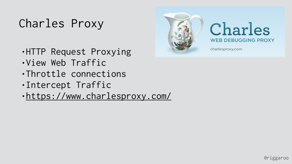 @riggaroo Charles Proxy •HTTP Request Proxying ...