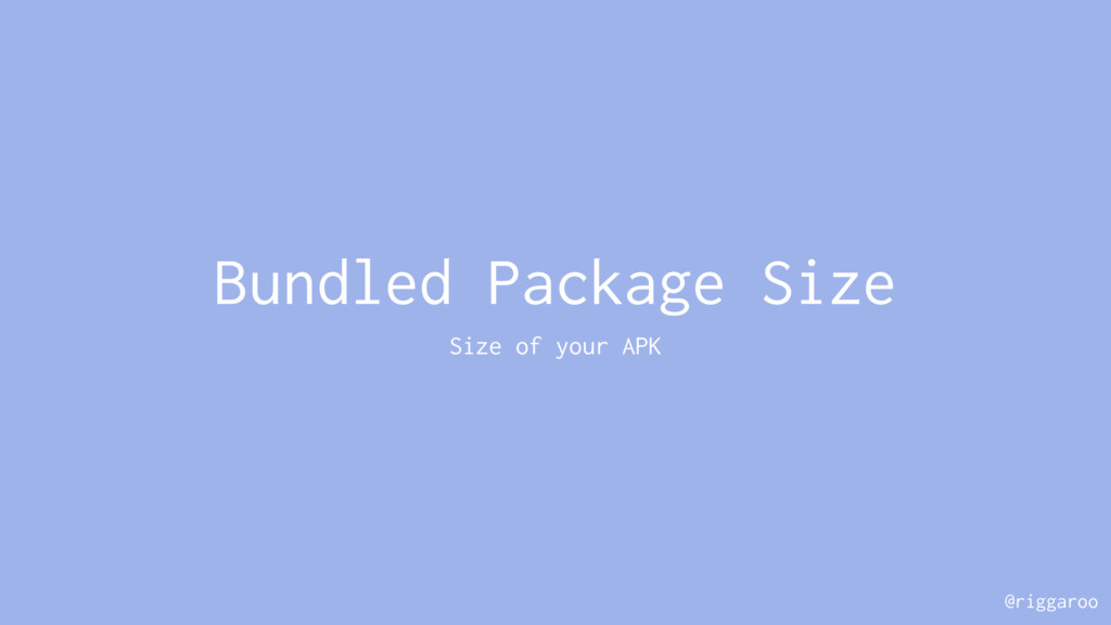 @riggaroo Bundled Package Size Size of your APK