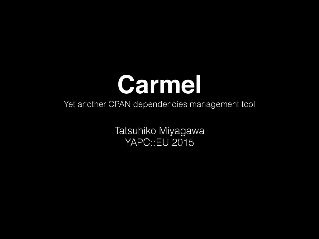 Carmel Yet another CPAN dependencies management...