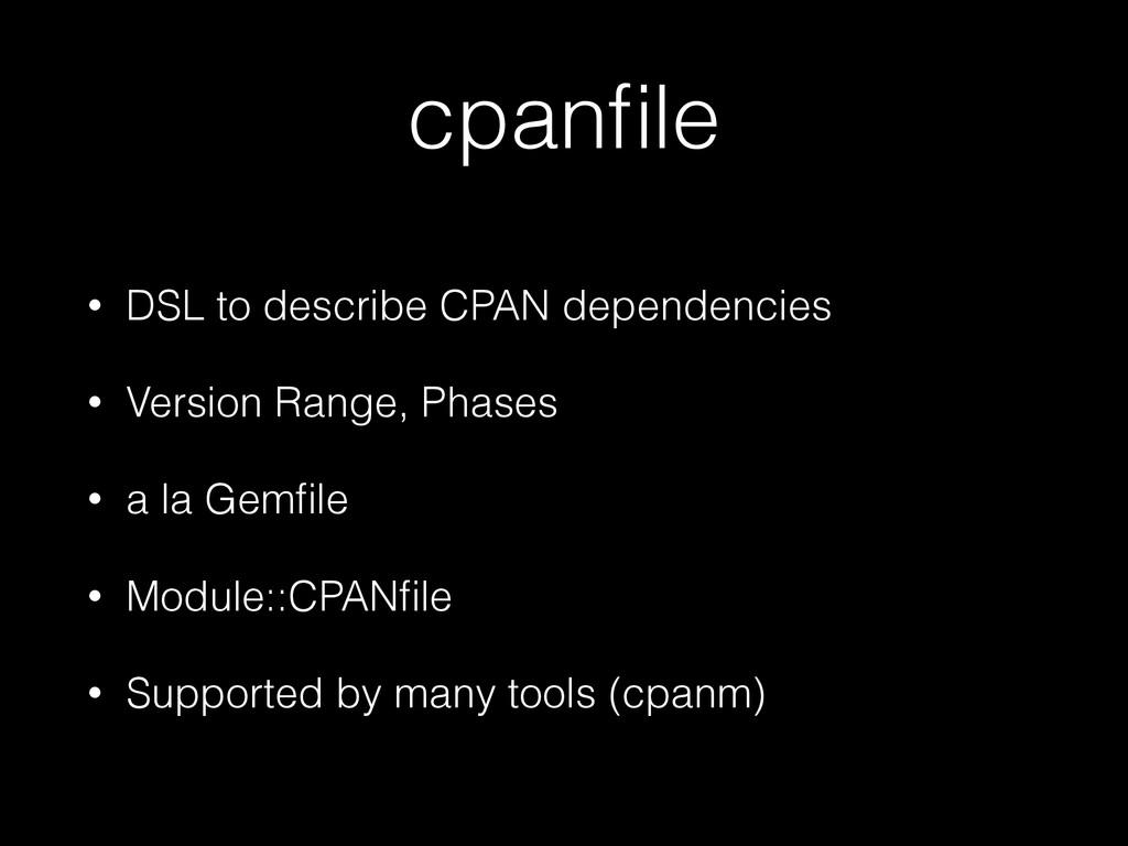 cpanfile • DSL to describe CPAN dependencies • V...