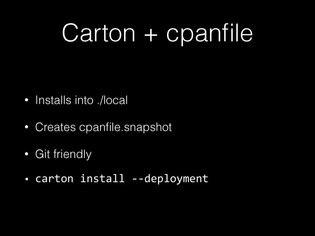 Carton + cpanfile • Installs into ./local • Crea...