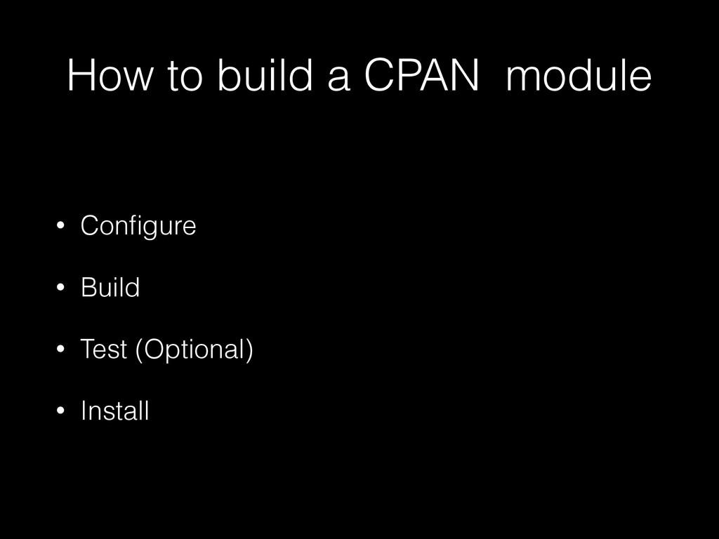 How to build a CPAN module • Configure • Build •...