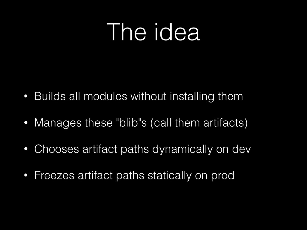 The idea • Builds all modules without installin...