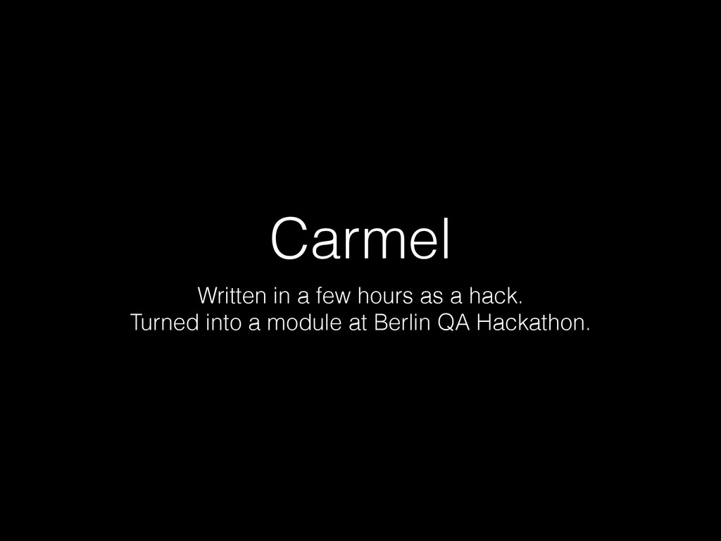 Carmel Written in a few hours as a hack. Turned...