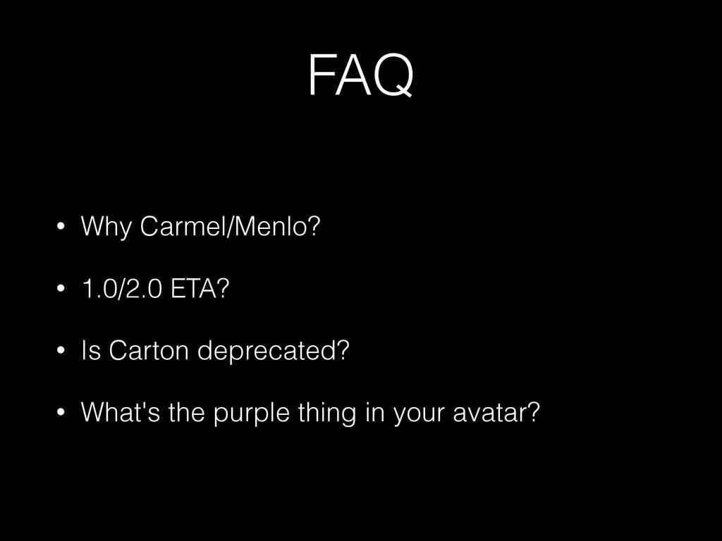 FAQ • Why Carmel/Menlo? • 1.0/2.0 ETA? • Is Car...