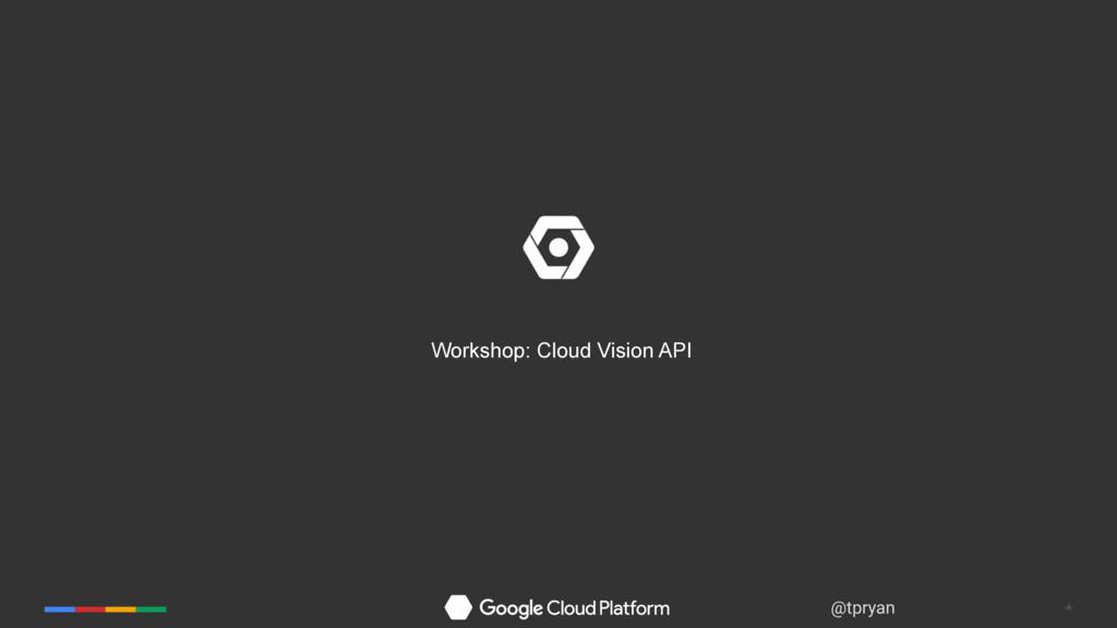 ‹#› @tpryan Workshop: Cloud Vision API