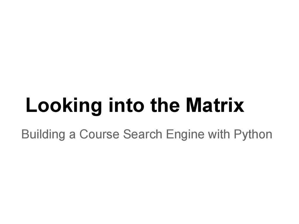 Looking into the Matrix Building a Course Searc...