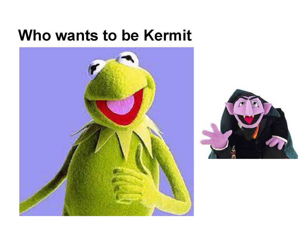 Who wants to be Kermit