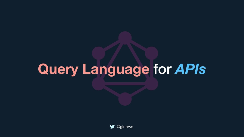@glnnrys Query Language for APIs