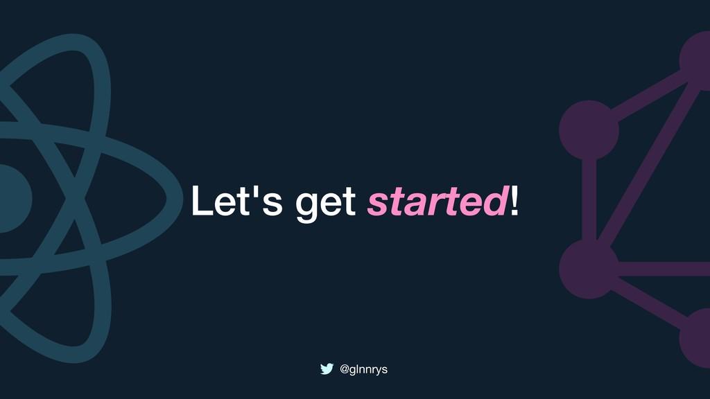 @glnnrys Let's get started!