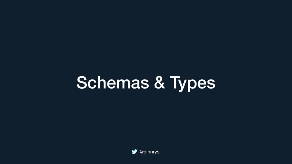 @glnnrys Schemas & Types