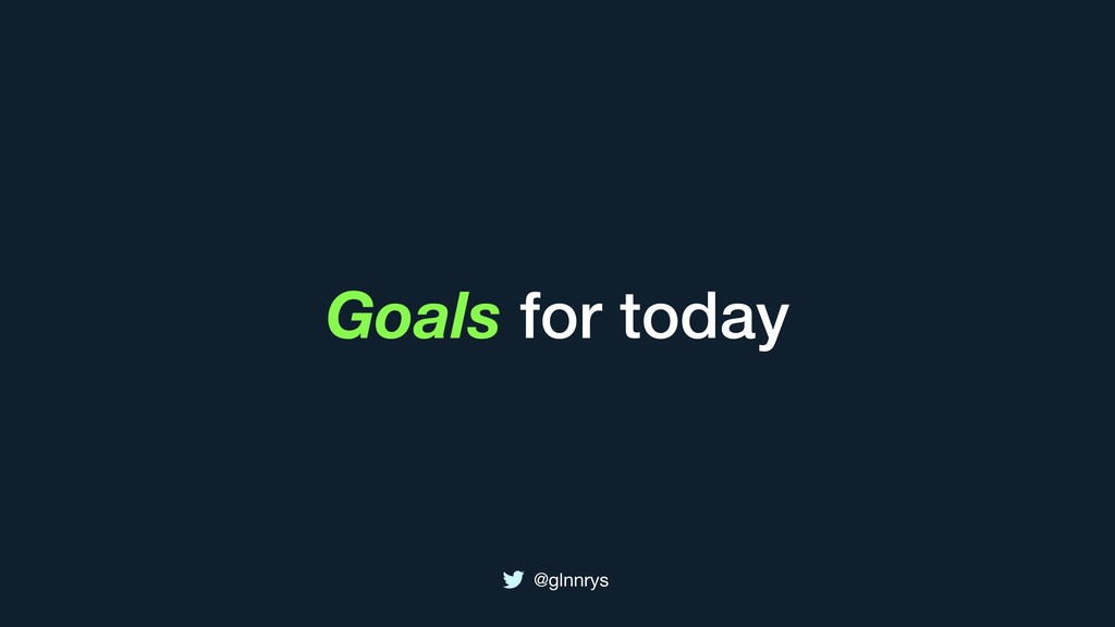 @glnnrys Goals for today