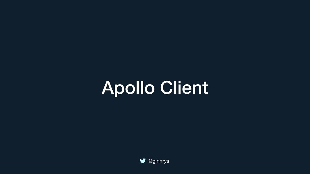 @glnnrys Apollo Client