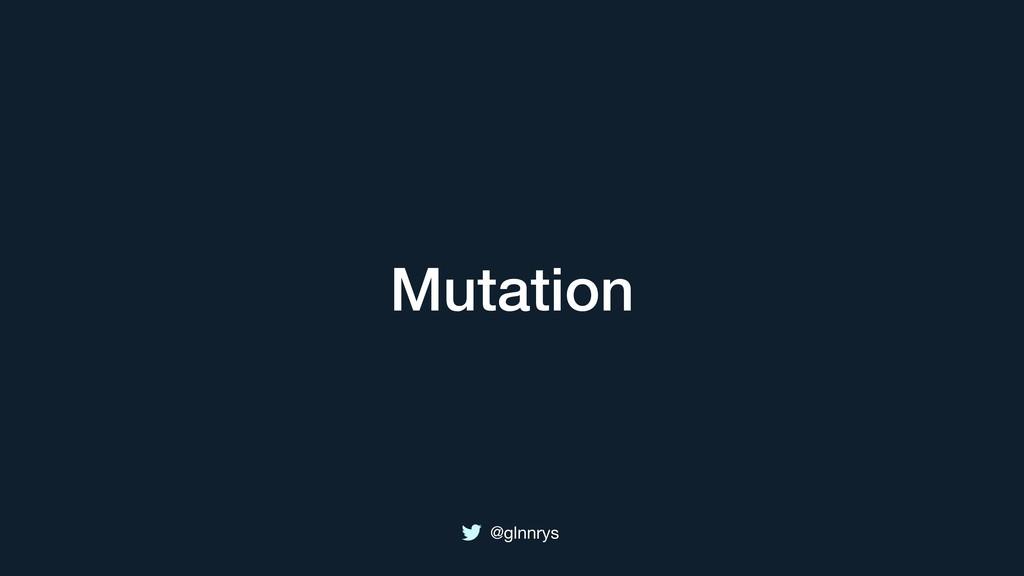 @glnnrys Mutation