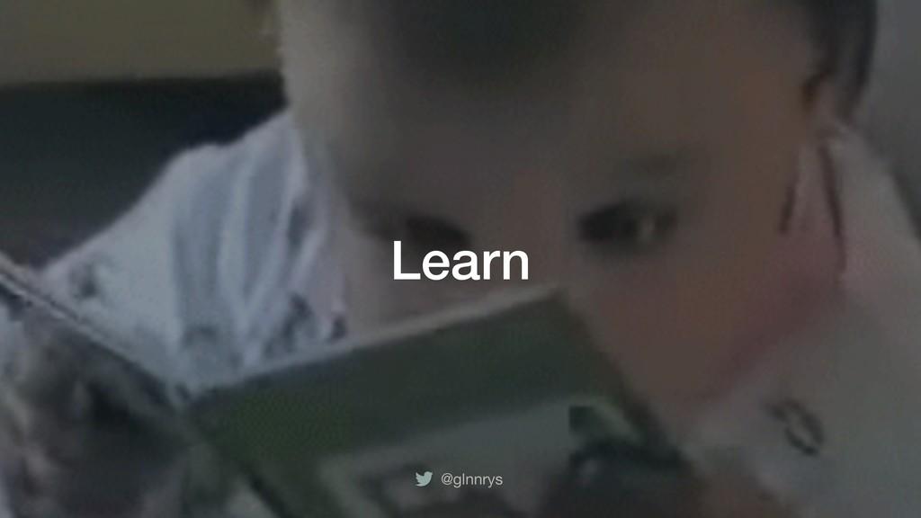 @glnnrys Learn