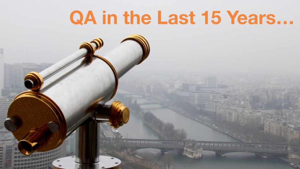 QA in the Last 15 Years…