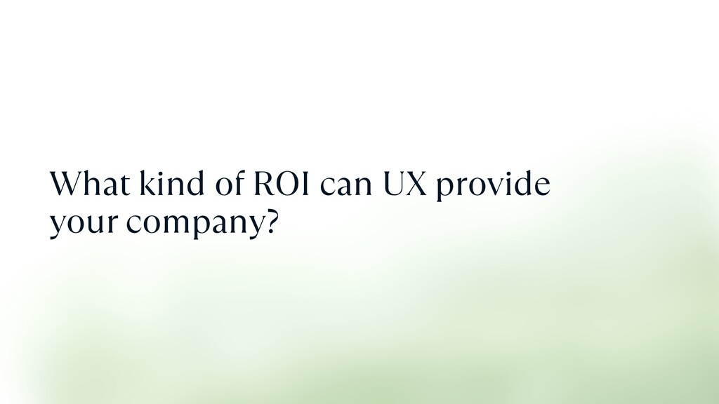 What kind of ROI can UX provide your company?