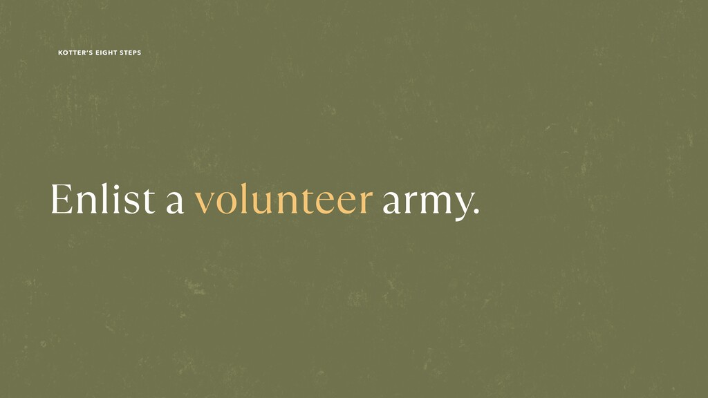 Enlist a volunteer army. KOTTER'S EIGHT STEPS