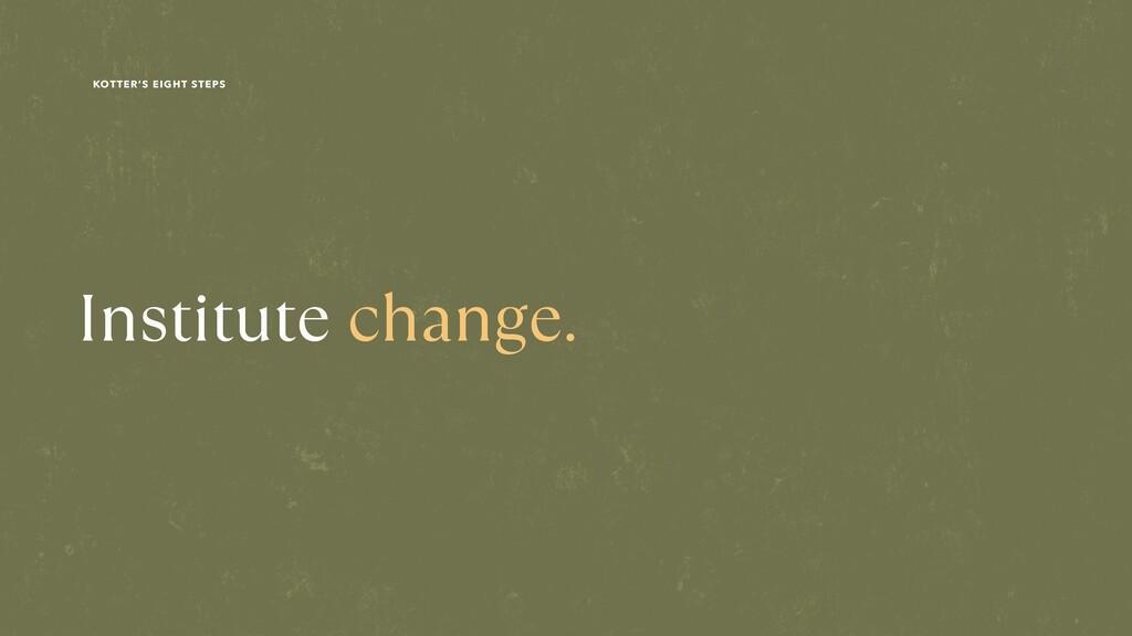 Institute change. KOTTER'S EIGHT STEPS