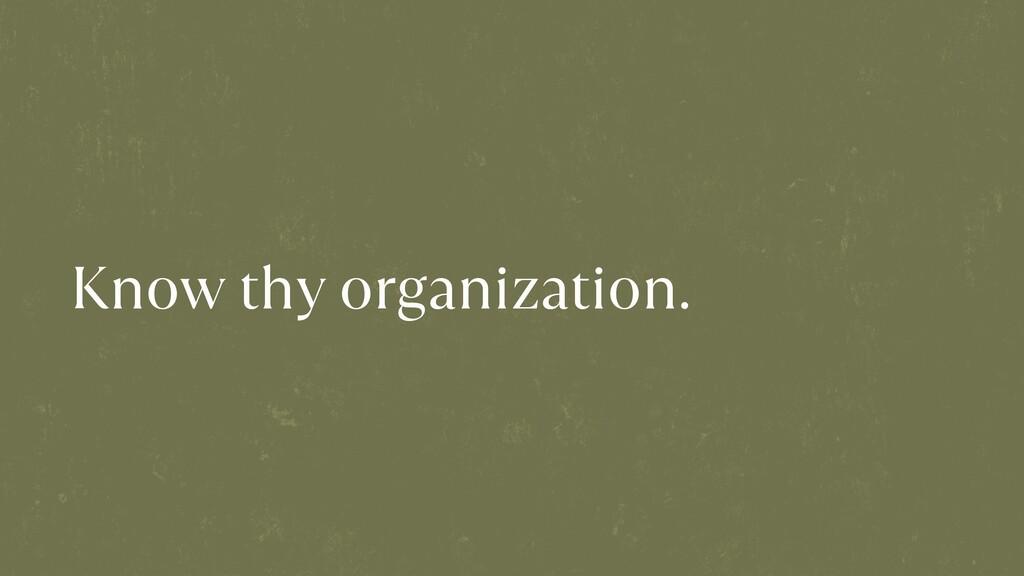 Know thy organization.