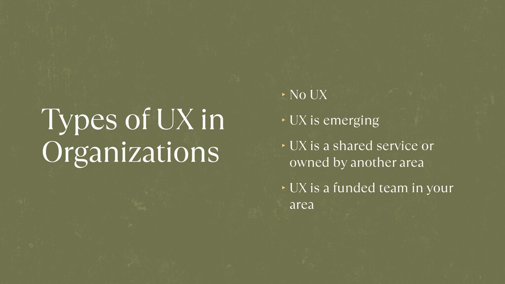 Types of UX in Organizations ‣ No UX   ‣ UX is ...