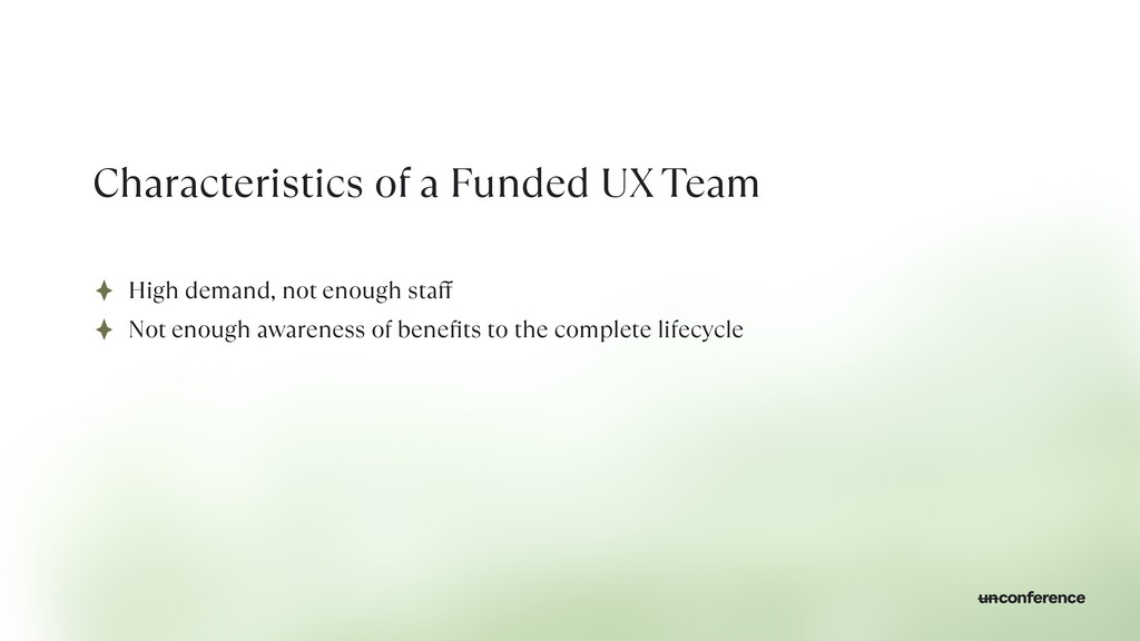 Characteristics of a Funded UX Team High demand...