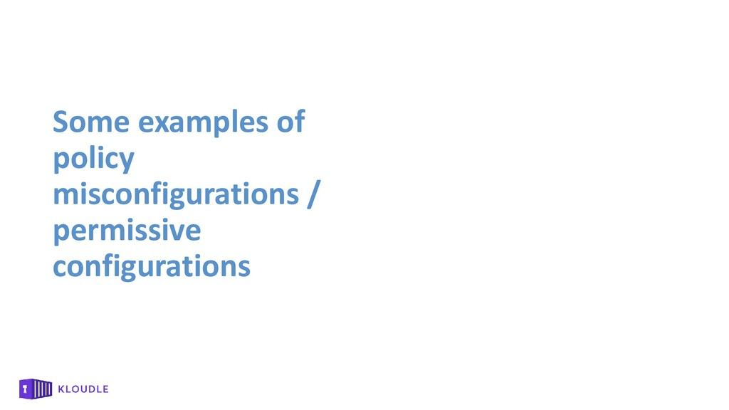 Some examples of policy misconfigurations / per...