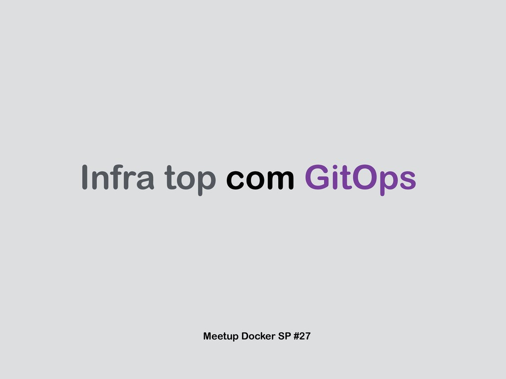 Infra top com GitOps Meetup Docker SP #27