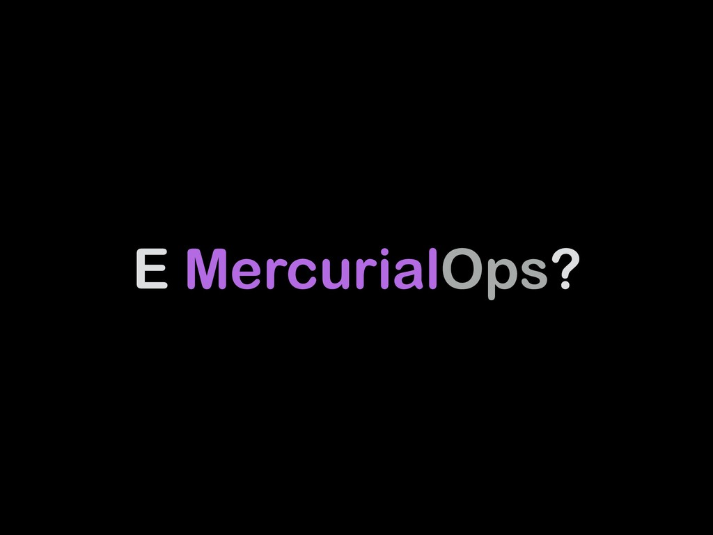 E MercurialOps?