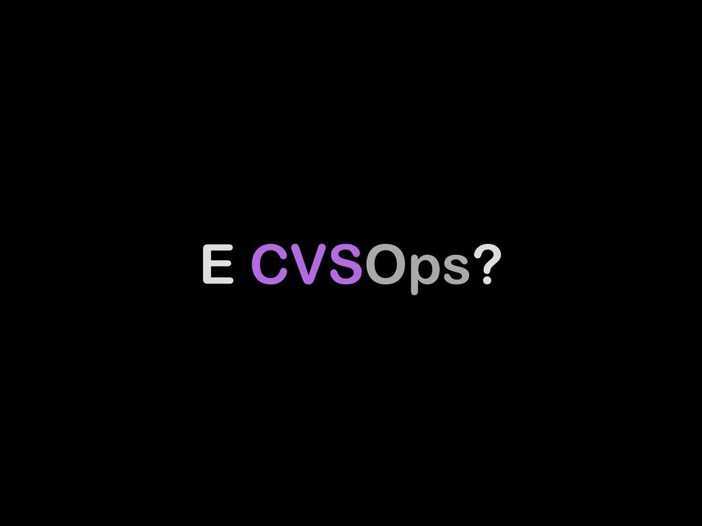 E CVSOps?