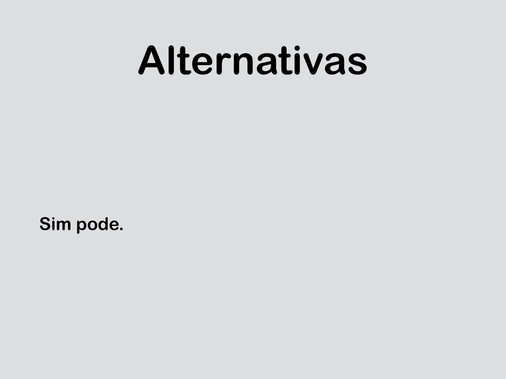 Alternativas Sim pode.