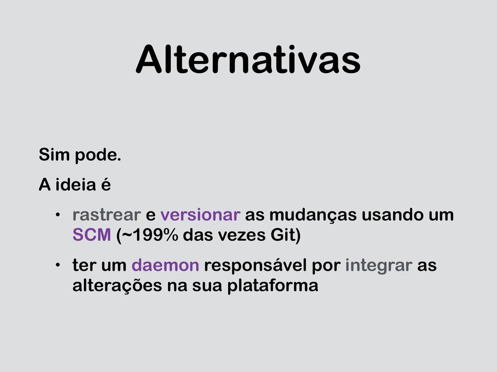 Alternativas Sim pode. A ideia é • rastrear e v...