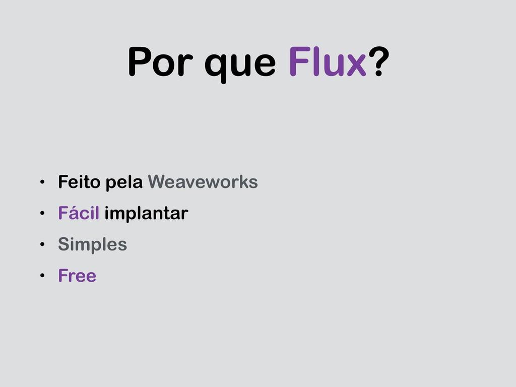 Por que Flux? • Feito pela Weaveworks • Fácil i...