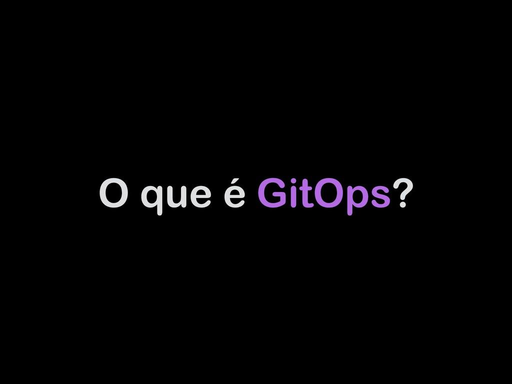 O que é GitOps?