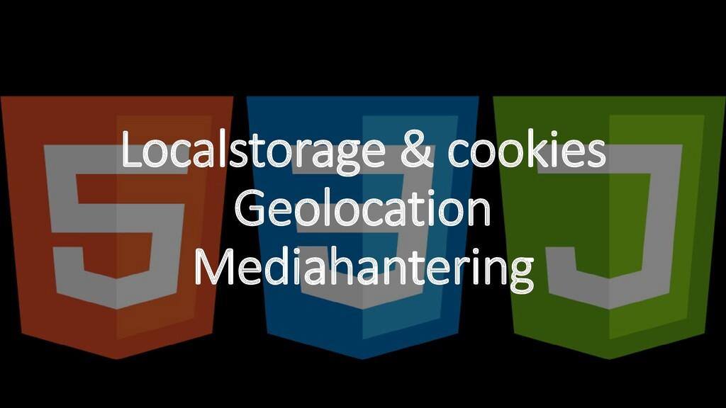 Localstorage & cookies Geolocation Mediahanteri...