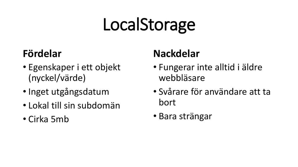 LocalStorage Fördelar • Egenskaper i ett objekt...