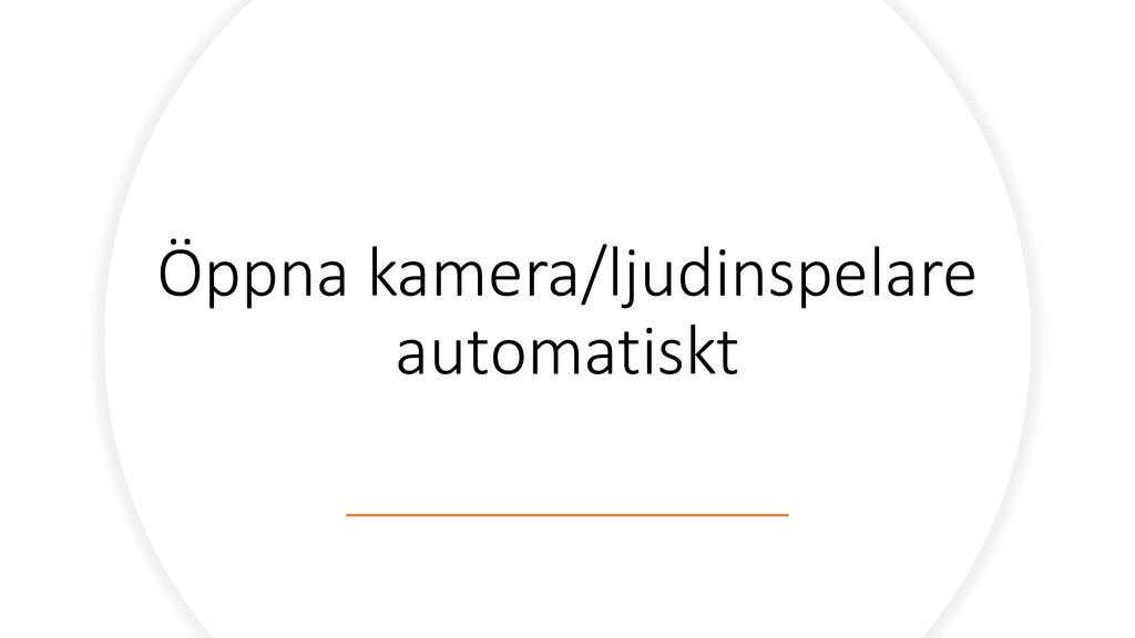Öppna kamera/ljudinspelare automatiskt